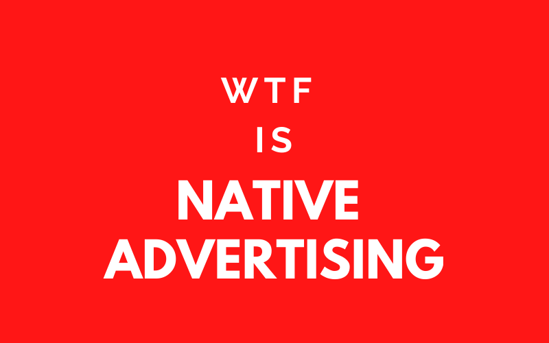 WTF is native advertising